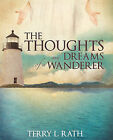 The Thoughts and Dreams of a Wanderer by Terry L Rath (Paperback / softback, 2010)