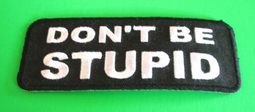 DON/'T BE STUPID FUNNY BIKER IRON ON PATCH