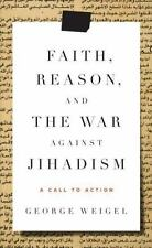 Faith, Reason, and the War Against Jihadism: A Call to Action Weigel, George Ha