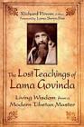 The Lost Teachings of Lama Govinda: Living Wisdom from a Modern Tibetan Master by Lama Surya Das (Paperback, 2007)