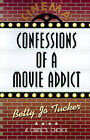 Confessions of a Movie Addict by Betty Jo Tucker (Paperback / softback, 2001)