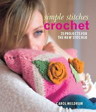 Simple Stitches: Crochet: 25 Projects for the New Stitcher by Carol Meldrum...