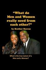 What Do Men and Women Really Need from Each Other? by Brother Marcus (2012,...