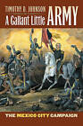 A Gallant Little Army: The Mexico City Campaign by Timothy D. Johnson (Hardback, 2007)