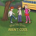 When My Shoes Aren't Cool by Janice Turney Hutton (Paperback, 2012)
