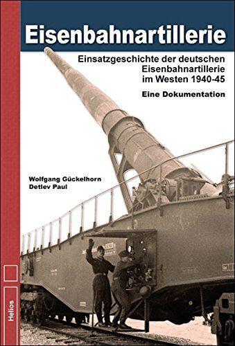 Eisenbahnartillerie Einsatzgeschichte Eisenbahngeschütze im Westen bis 1945 Buch
