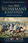 The 1865 Stoneman's Raid Ends: Follow Him to the Ends of the Earth by Joshua Beau Blackwell (Paperback, 2011)