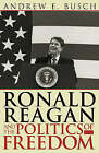 Ronald Reagan and the Politics of Freedom by Andrew E. Busch (Paperback, 2001)