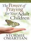 The Power of Praying for Your Adult Children by Stormie Omartian (Paperback, 2010)