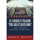 an American Tragedy-the Great Recession Poetic Times From Wall Street to Main S