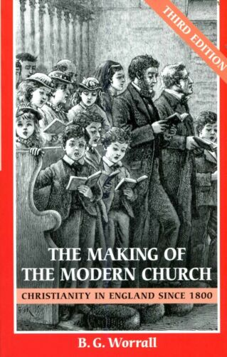 1 of 1 - Worrall, B. G. THE MAKING OF THE MODERN CHURCH : CHRISTIANITY IN ENGLAND SINCE 1