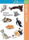 Twenty to Make: Sugar Cats by Frances McNaughton (Paperback, 2015)
