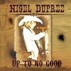 Up to No Good by Nigel Dupree (CD, 2012, Mighty Loud)