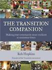 The Transition Companion: Making Your Community More Resilient in Uncertain Times by Rob Hopkins (Paperback, 2011)
