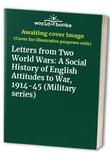 Letters from Two World Wars: A Social History of English Attitudes t... Hardback