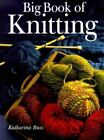 Big Book of Knitting by Katherine Buss (1999, Hardcover)