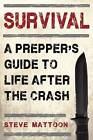 Survival: A Prepper's Guide to Life After the Crash by Steven Mattoon (Paperback, 2016)