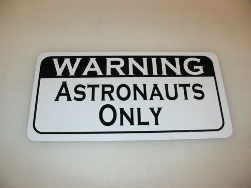 ASTRONAUTS ONLY Metal Sign 4 Airport Air Plane Jet Aircraft Carrier NASA Space