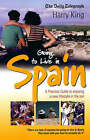 Going to Live in Spain: A Practical Guide to Enjoying a New Lifestyle in the Sun by Harry King (Paperback, 2003)