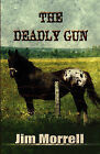 The Deadly Gun by Jim Morrell (Paperback / softback, 2010)