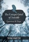 The Unique Grief of Suicide: Questions and Hope by Tom Smith (Hardback, 2013)