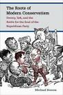 The Roots of Modern Conservatism: Dewey Taft and the Battle for the Soul of the Republican Party by Michael Bowen (Paperback, 2014)