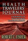 Health Travelers' Journal: A Journey of Nutritional Understanding by Robert C Fisher (Hardback, 2012)