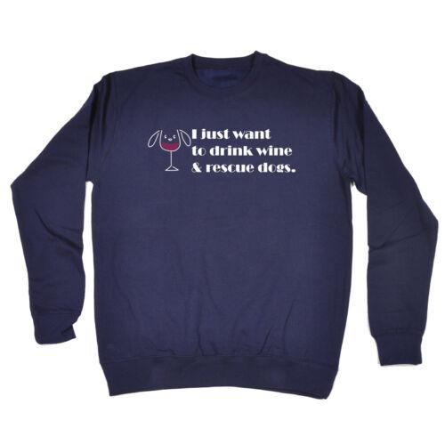 Je veux juste boire du vin /& Chiens de sauvetage Sweat DRESSEUR cadeau d/'anniversaire