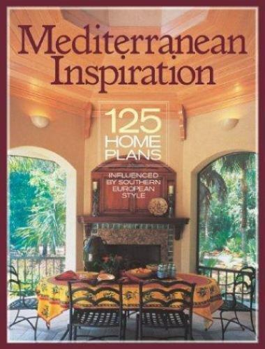 Mediterranean Inspiration : 125 Home Plans Influenced by Southern Euro
