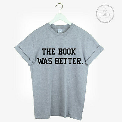 THE BOOK WAS BETTER T SHIRT TOP TUMBLR HARRY POTTER HIPSTER SLOGAN - book