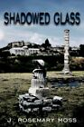 Shadowed Glass 9781425949310 by J. Rosemary Moss Paperback