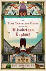 The Time Traveler's Guide to Elizabethan England von Ian Mortimer (2014, Taschenbuch)