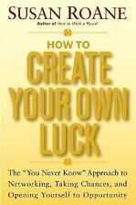 """How to Create Your Own Luck: The """"You Never Know"""" Approach to Networking, Taking"""
