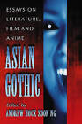 Asian Gothic: Essays on Literature, Film and Anime by Hock-Soon Andrew (Paperback, 2008)