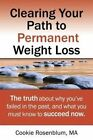 Clearing Your Path to Permanent Weight Loss: The Truth about Why You've Failed in the Past, and What You Must Know to Succeed Now. by Cookie Rosenblum Ma (Paperback / softback, 2014)