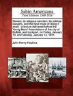Slavery, Its Religious Sanction, Its Political Dangers, and the Best Mode of Doing It Away: A Lecture Delivered Before the Young Mens' Associations of the City of Buffalo, and Lockport, on Friday, January 10, and Monday, January 13, 1851. by John Henry Hopkins (Paperback / softback, 2012)