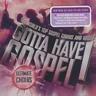 Gotta Have Gospel! Ultimate Choirs: The World's Top Gospel Choirs and Voices (2010)