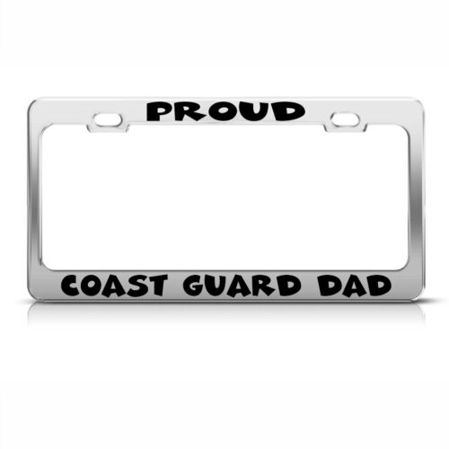 Proud Coast Guard Dad Chrome Metal License Plate Frame Tag Holder