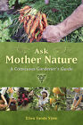 Ask Mother Nature: A Conscious Gardner's Guide by Ellen Vande Visse (Paperback, 2009)