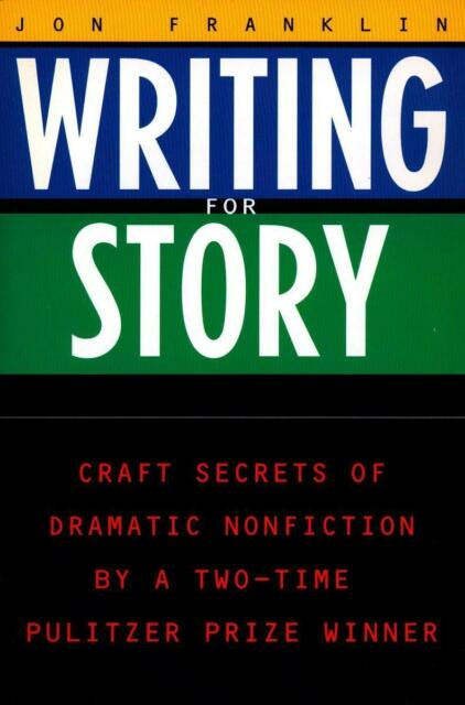 Writing for Story: Craft Secrets of Dramatic Nonfiction von Jonathan Franklin...