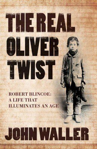 The Real Oliver Twist: Robert Blincoe - A Life That Illuminates .9781840465426