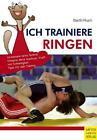 Ich trainiere Ringen von Katrin Barth und Lothar Ruch (2013, Taschenbuch)