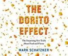 The Dorito Effect: The Surprising New Truth about Food and Flavor by Mark Schatzker (CD-Audio, 2015)