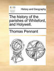 The History of the Parishes of Whiteford, and Holywell. by Thomas Pennant (Paperback / softback, 2010)