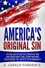 America's Original Sin: A Collection of Essays on Racism and the Continuing Scourge of White Supremacy by K Gerald Torrence (Paperback / softback, 2016)