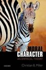 Moral Character: An Empirical Theory by Christian B. Miller (Paperback, 2015)