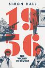 1956: The World in Revolt by Simon Hall (Hardback, 2016)
