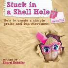 Stuck in a Shell Hole?: How to Create a Simple Praise and Fun Movement by Sherri Schafer (Paperback / softback, 2014)