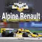 Alpine and Renault: The Development of the Revolutionary Turbo F1 Car, 1968 to 1979 by Roy Smith (Hardback, 2008)