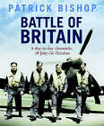 Battle of Britain: A Day-by-day Chronicle, 10 July-31 October by Patrick Bishop (Hardback, 2009)
